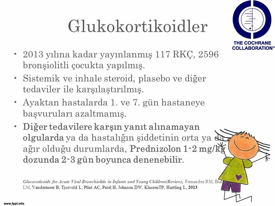 Glukokortikoidler 2013 yılına kadar yayınlanmış 117 RKÇ, 2596 bronşiolitli çocukta yapılmış.