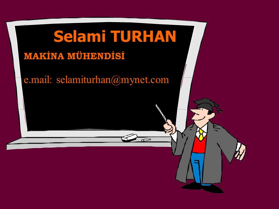 Selami TURHAN MAKİNA MÜHENDİSİ e.mail: selamiturhan@mynet.com