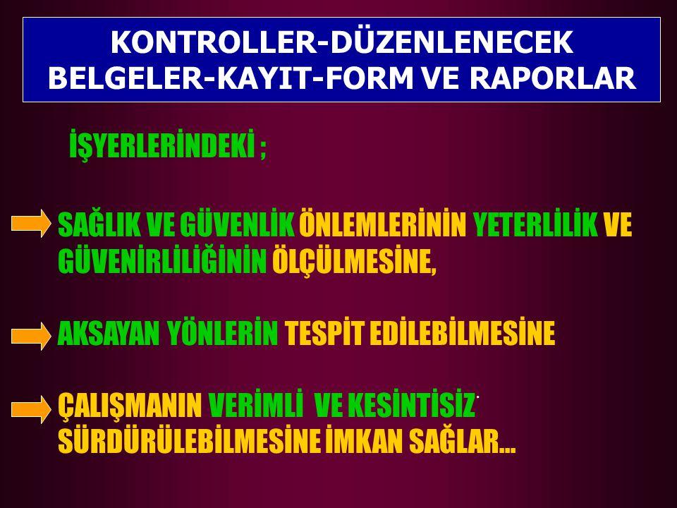 KONTROLLER-DÜZENLENECEK BELGELER-KAYIT-FORM VE RAPORLAR