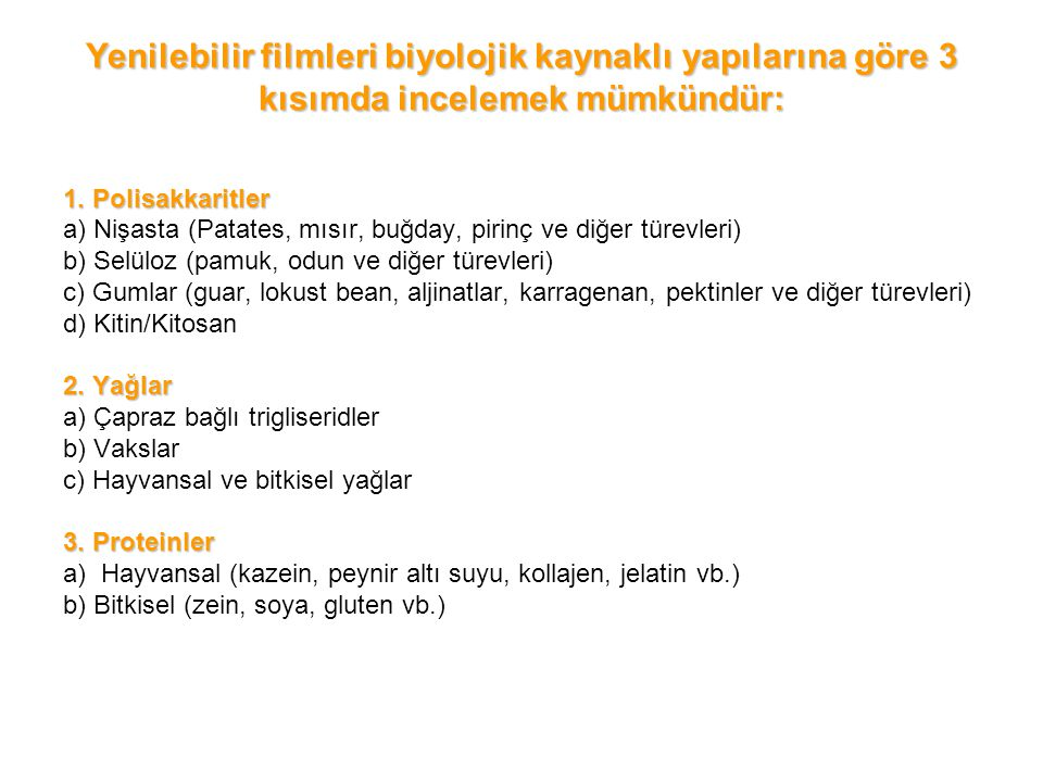Yenilebilir filmleri biyolojik kaynaklı yapılarına göre 3 kısımda incelemek mümkündür: