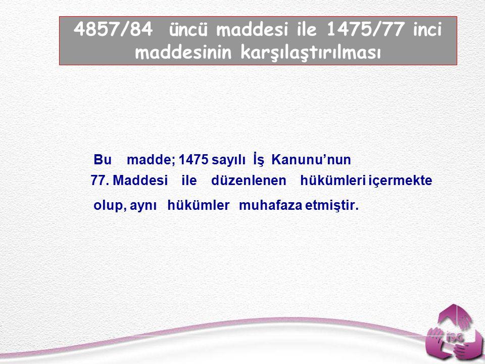 4857/84 üncü maddesi ile 1475/77 inci maddesinin karşılaştırılması