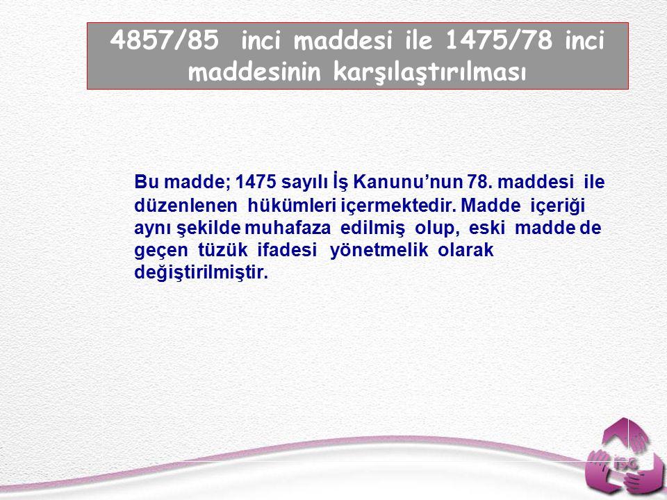 4857/85 inci maddesi ile 1475/78 inci maddesinin karşılaştırılması