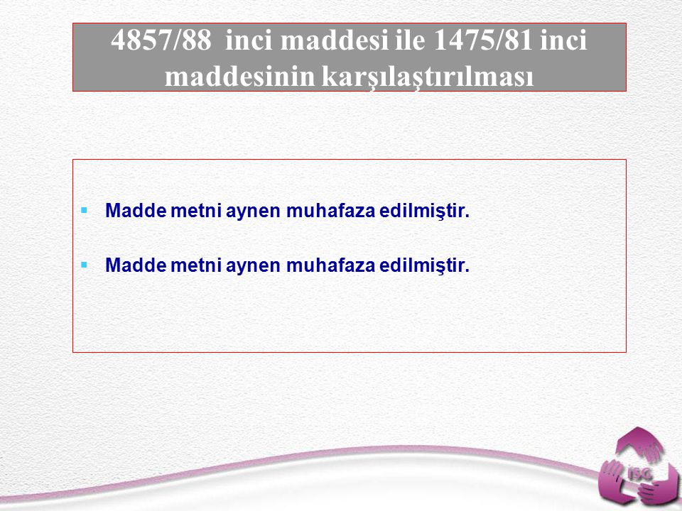 4857/88 inci maddesi ile 1475/81 inci maddesinin karşılaştırılması
