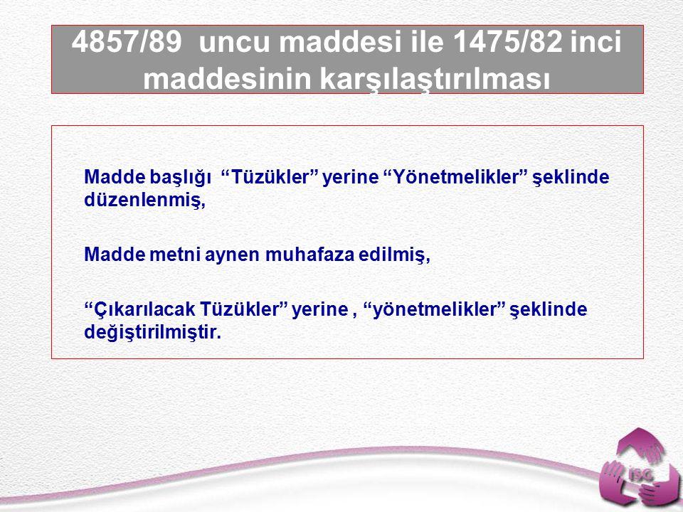 4857/89 uncu maddesi ile 1475/82 inci maddesinin karşılaştırılması
