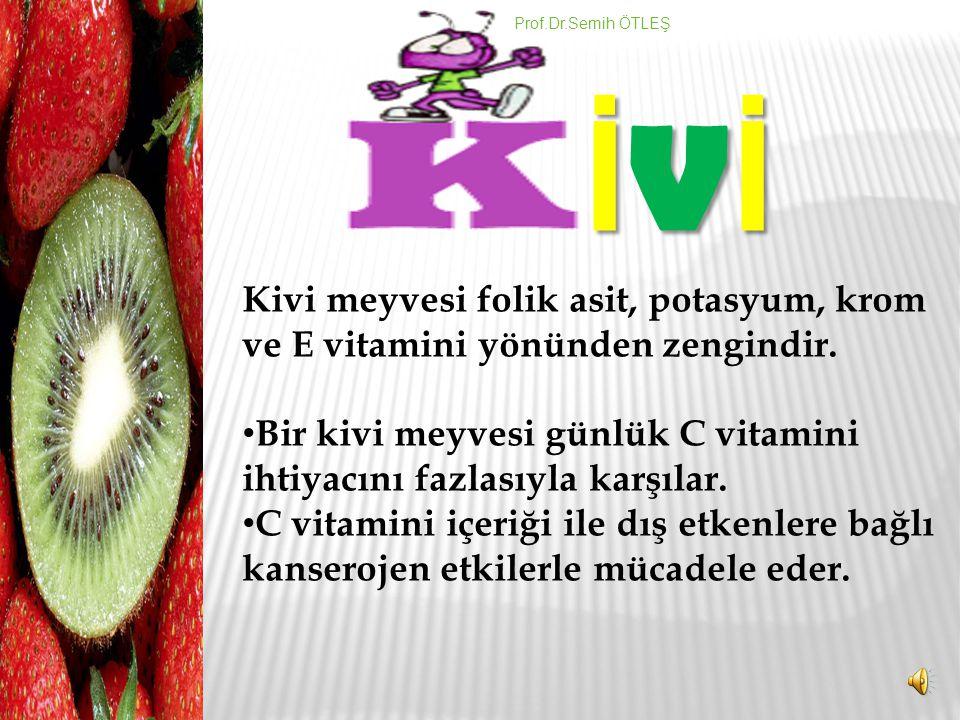 Prof.Dr.Semih ÖTLEŞ İVİ. Kivi meyvesi folik asit, potasyum, krom ve E vitamini yönünden zengindir.