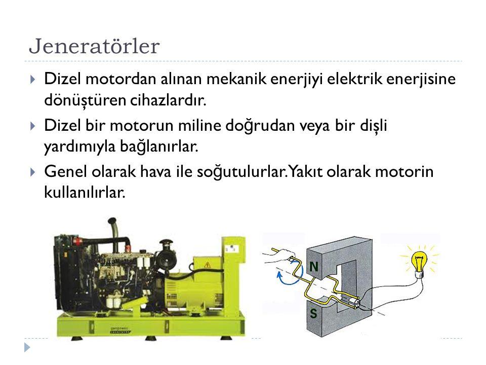 Jeneratörler Dizel motordan alınan mekanik enerjiyi elektrik enerjisine dönüştüren cihazlardır.