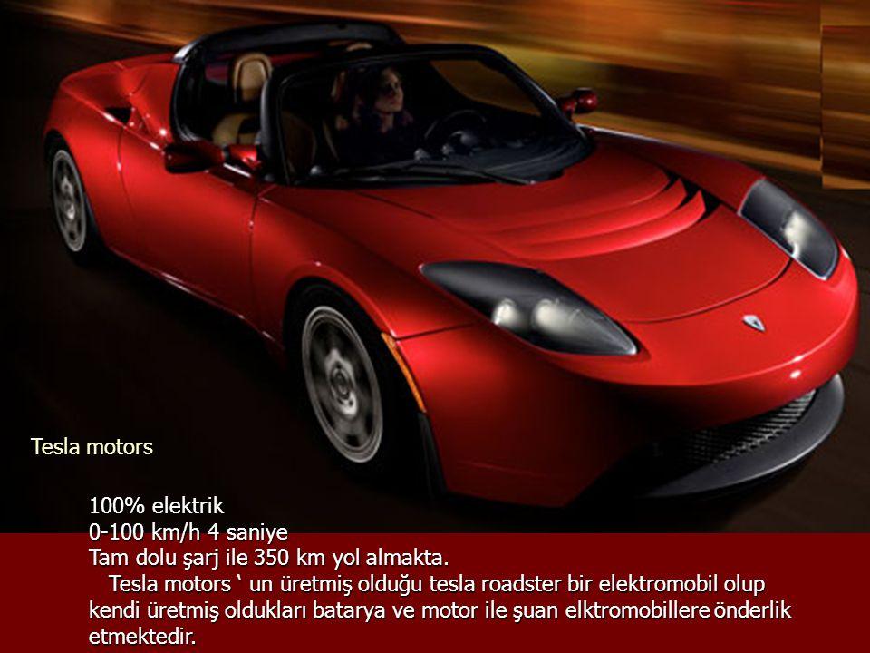 Tesla motors 100% elektrik. 0-100 km/h 4 saniye. Tam dolu şarj ile 350 km yol almakta.