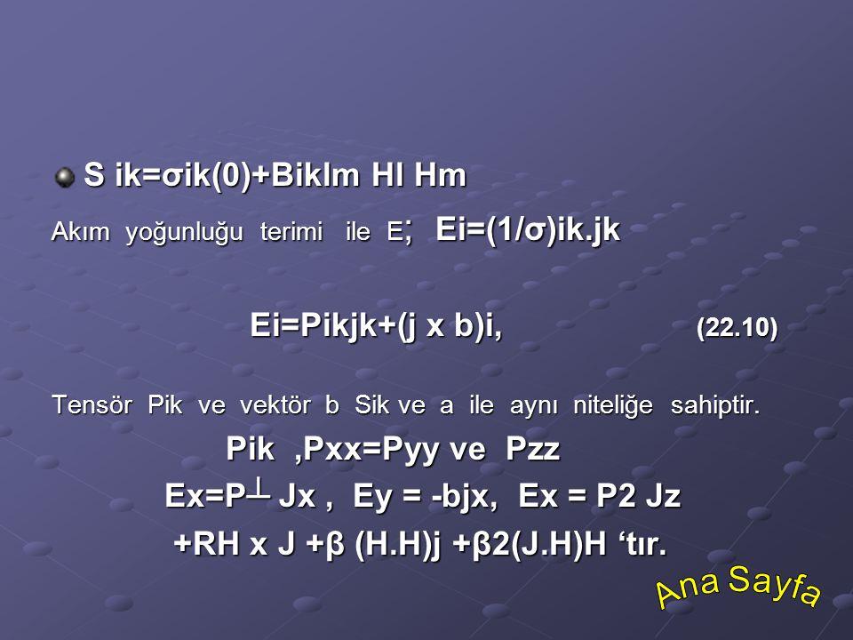 Ex=P┴ Jx , Ey = -bjx, Ex = P2 Jz +RH x J +β (H.H)j +β2(J.H)H 'tır.
