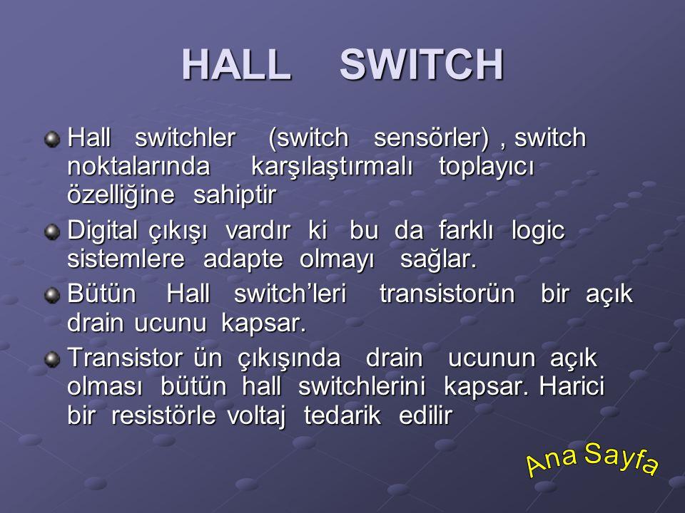 HALL SWITCH Hall switchler (switch sensörler) , switch noktalarında karşılaştırmalı toplayıcı özelliğine sahiptir.