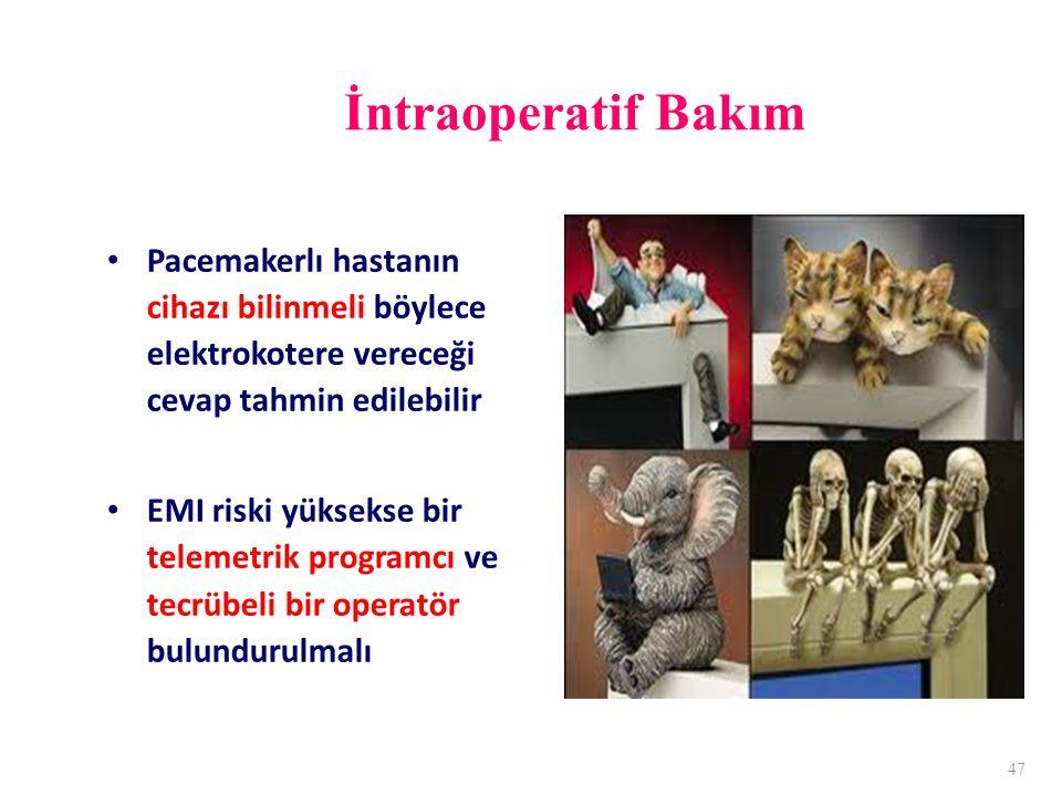 İntraoperatif Bakım Pacemakerlı hastanın cihazı bilinmeli böylece elektrokotere vereceği cevap tahmin edilebilir.