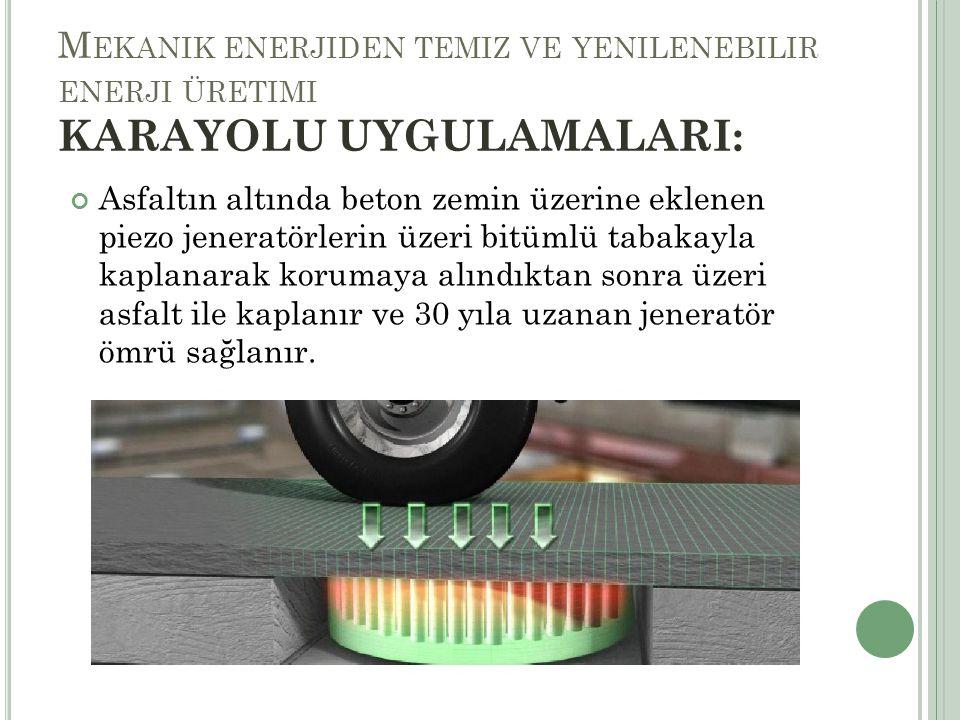 Mekanik enerjiden temiz ve yenilenebilir enerji üretimi KARAYOLU UYGULAMALARI: