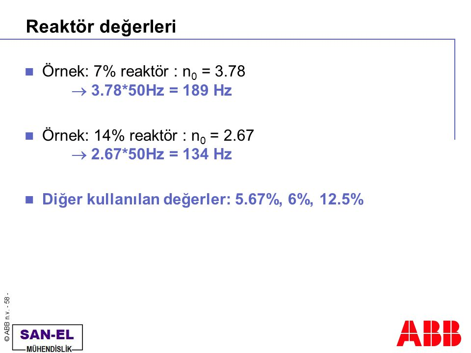 Reaktör değerleri Örnek: 7% reaktör : n0 = 3.78  3.78*50Hz = 189 Hz