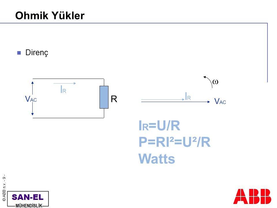 Ohmik Yükler Direnç  IR IR VAC R VAC IR=U/R P=RI²=U²/R Watts