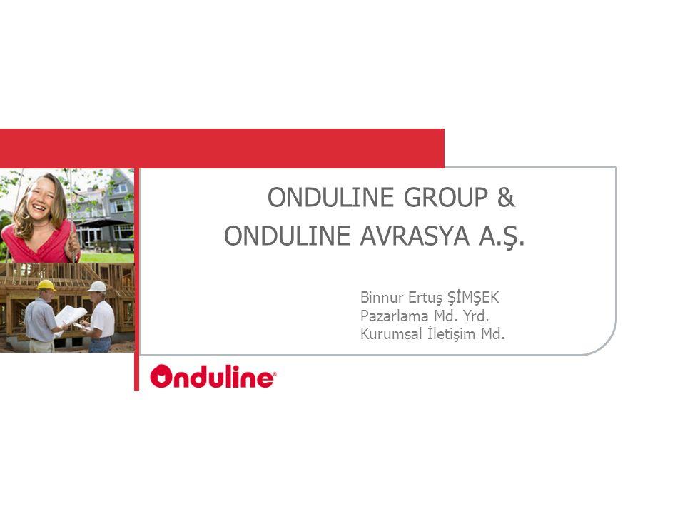 ONDULINE GROUP & ONDULINE AVRASYA A.Ş. Binnur Ertuş ŞİMŞEK