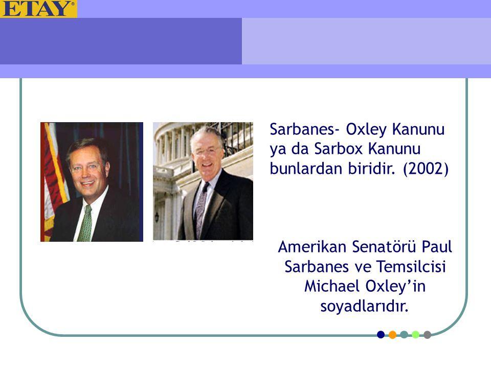Sarbanes- Oxley Kanunu ya da Sarbox Kanunu bunlardan biridir. (2002)