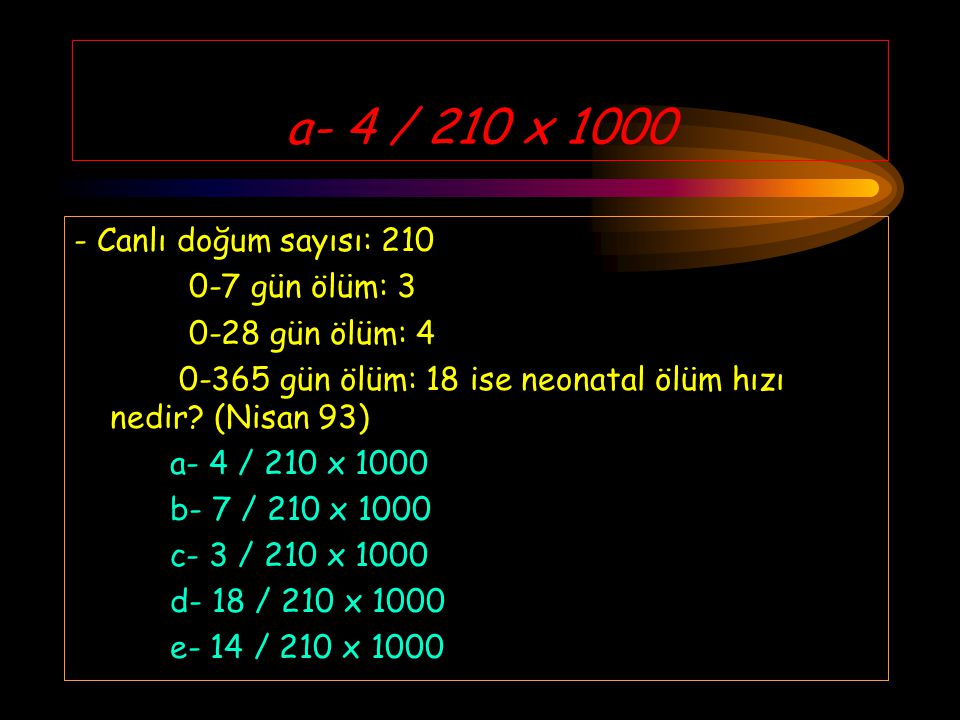 a- 4 / 210 x 1000 - Canlı doğum sayısı: 210 0-7 gün ölüm: 3
