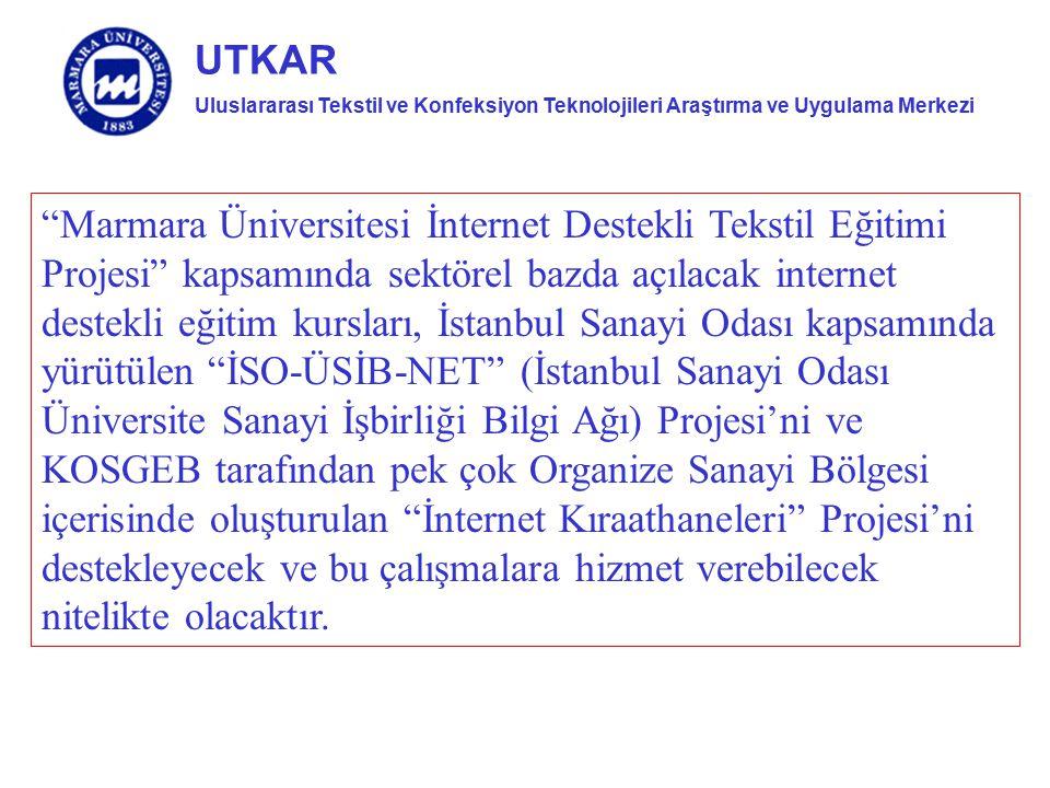 Marmara Üniversitesi İnternet Destekli Tekstil Eğitimi Projesi kapsamında sektörel bazda açılacak internet destekli eğitim kursları, İstanbul Sanayi Odası kapsamında yürütülen İSO-ÜSİB-NET (İstanbul Sanayi Odası Üniversite Sanayi İşbirliği Bilgi Ağı) Projesi'ni ve KOSGEB tarafından pek çok Organize Sanayi Bölgesi içerisinde oluşturulan İnternet Kıraathaneleri Projesi'ni destekleyecek ve bu çalışmalara hizmet verebilecek nitelikte olacaktır.