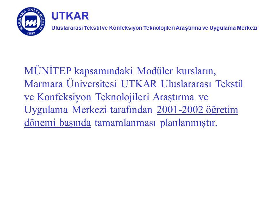 MÜNİTEP kapsamındaki Modüler kursların, Marmara Üniversitesi UTKAR Uluslararası Tekstil ve Konfeksiyon Teknolojileri Araştırma ve Uygulama Merkezi tarafından 2001-2002 öğretim dönemi başında tamamlanması planlanmıştır.
