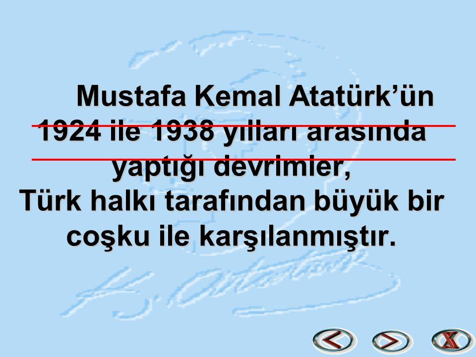 Mustafa Kemal Atatürk'ün 1924 ile 1938 yılları arasında yaptığı devrimler, Türk halkı tarafından büyük bir coşku ile karşılanmıştır.