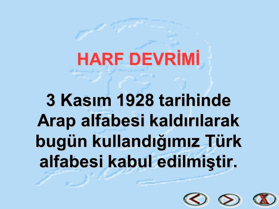HARF DEVRİMİ 3 Kasım 1928 tarihinde Arap alfabesi kaldırılarak bugün kullandığımız Türk alfabesi kabul edilmiştir.