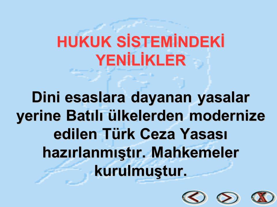 HUKUK SİSTEMİNDEKİ YENİLİKLER Dini esaslara dayanan yasalar yerine Batılı ülkelerden modernize edilen Türk Ceza Yasası hazırlanmıştır.