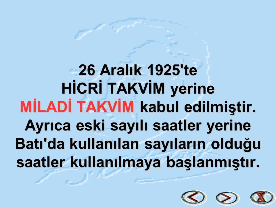 26 Aralık 1925 te HİCRİ TAKVİM yerine MİLADİ TAKVİM kabul edilmiştir