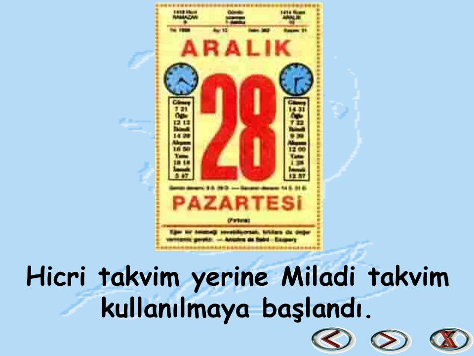 Hicri takvim yerine Miladi takvim kullanılmaya başlandı.