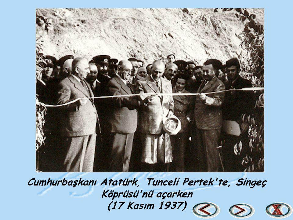 Cumhurbaşkanı Atatürk, Tunceli Pertek te, Singeç Köprüsü nü açarken (17 Kasım 1937)