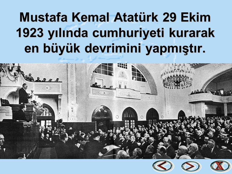 Mustafa Kemal Atatürk 29 Ekim 1923 yılında cumhuriyeti kurarak en büyük devrimini yapmıştır.