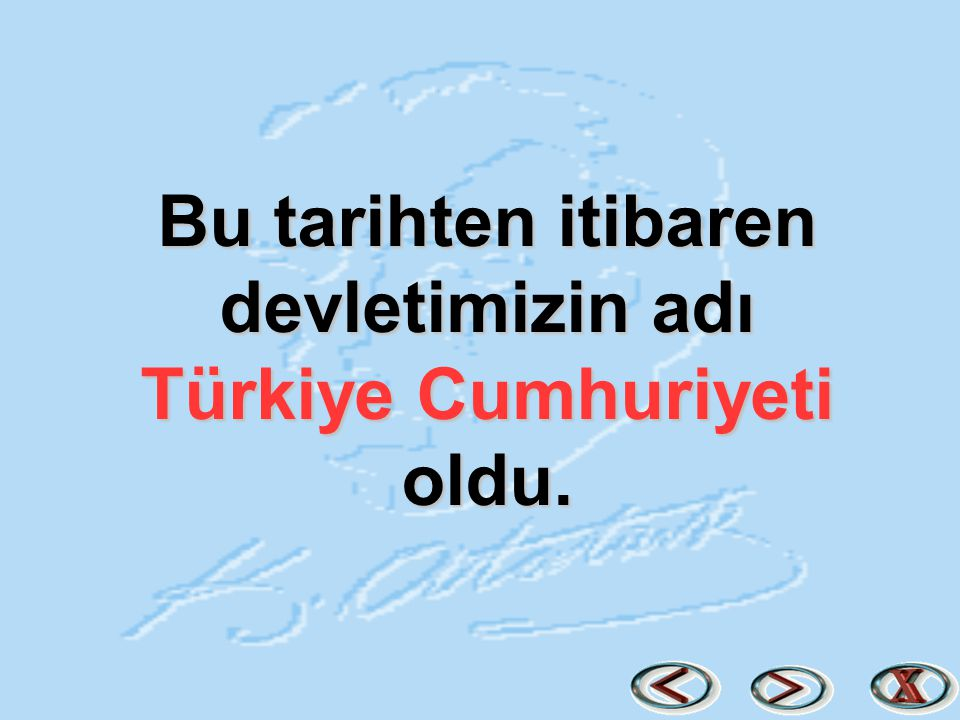 Bu tarihten itibaren devletimizin adı Türkiye Cumhuriyeti oldu.