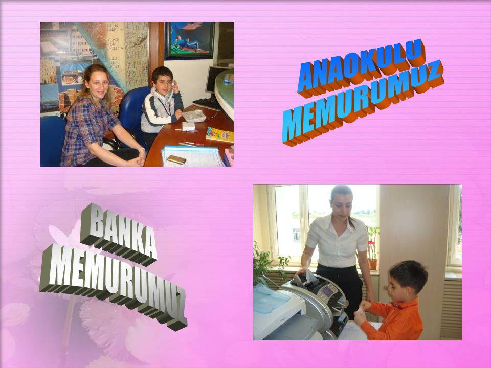 ANAOKULU MEMURUMUZ BANKA MEMURUMUZ
