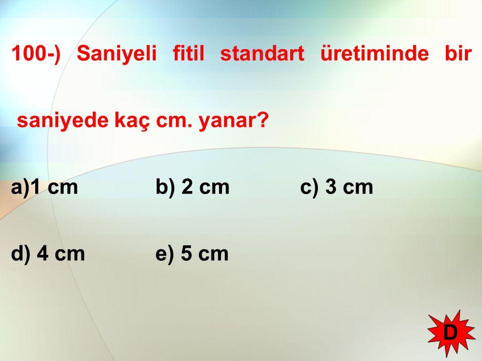100-) Saniyeli fitil standart üretiminde bir saniyede kaç cm. yanar