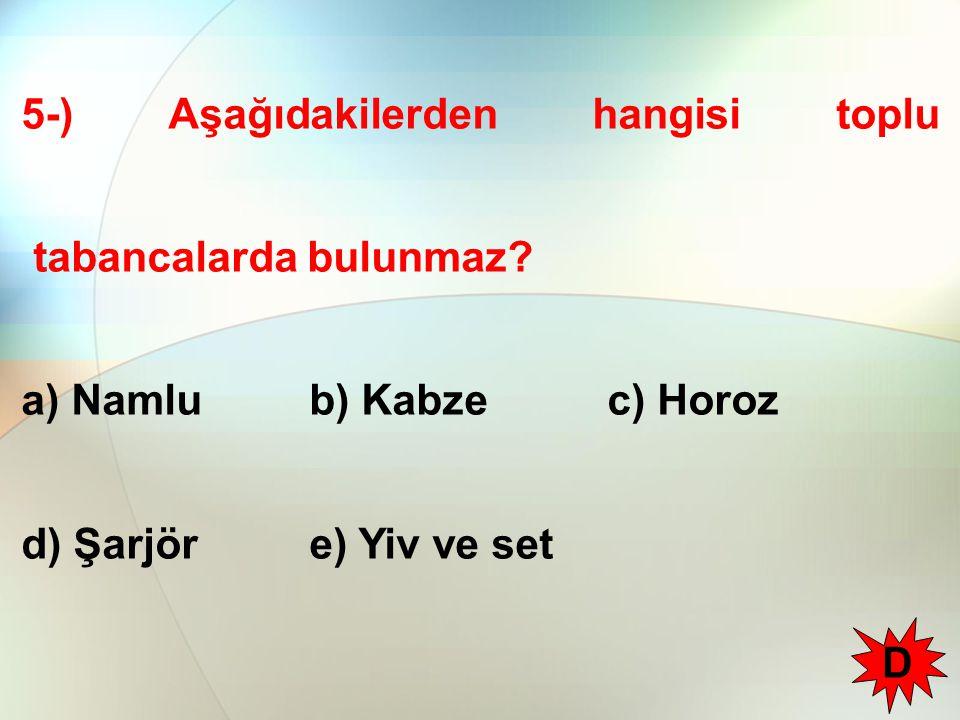 5-) Aşağıdakilerden hangisi toplu tabancalarda bulunmaz