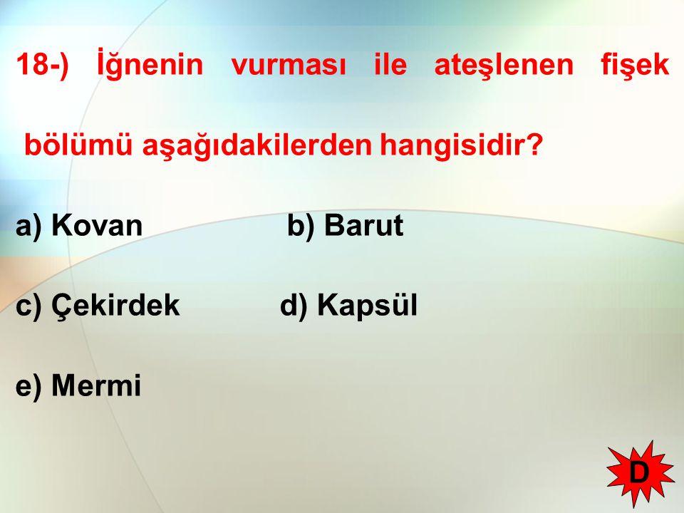 18-) İğnenin vurması ile ateşlenen fişek bölümü aşağıdakilerden hangisidir
