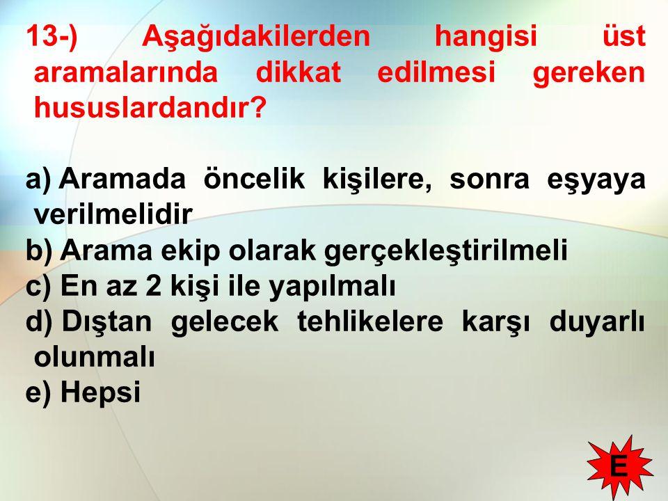 13-) Aşağıdakilerden hangisi üst aramalarında dikkat edilmesi gereken hususlardandır