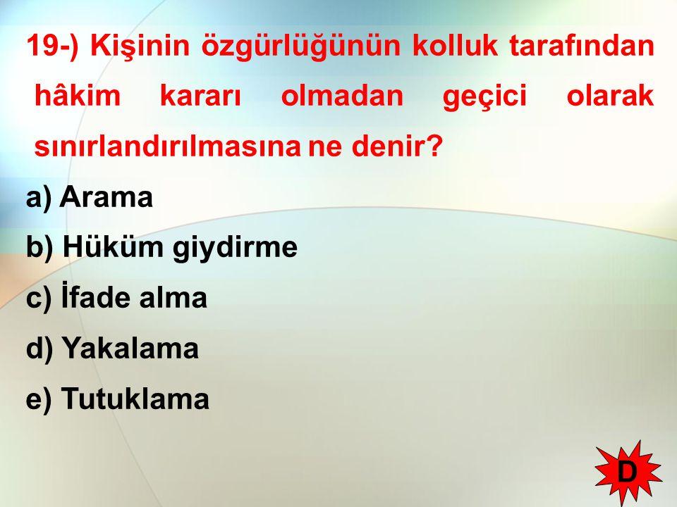 19-) Kişinin özgürlüğünün kolluk tarafından hâkim kararı olmadan geçici olarak sınırlandırılmasına ne denir