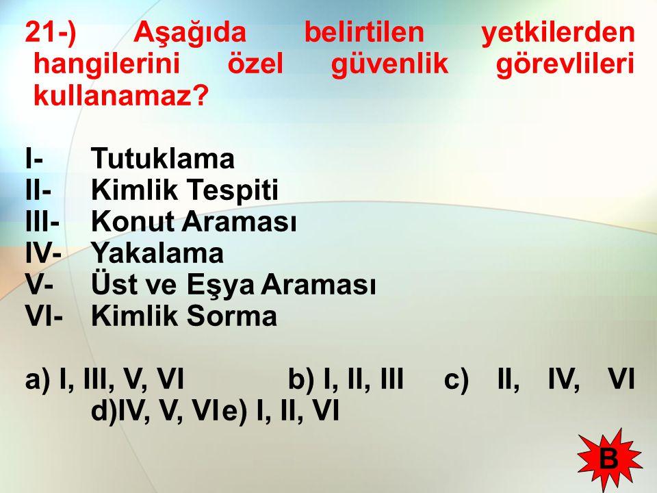 21-) Aşağıda belirtilen yetkilerden hangilerini özel güvenlik görevlileri kullanamaz