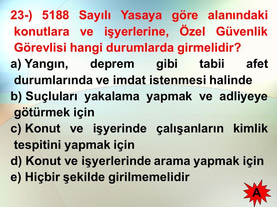 23-) 5188 Sayılı Yasaya göre alanındaki konutlara ve işyerlerine, Özel Güvenlik Görevlisi hangi durumlarda girmelidir