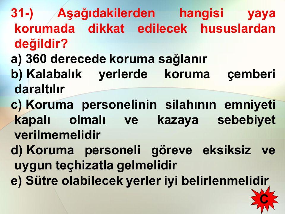 31-) Aşağıdakilerden hangisi yaya korumada dikkat edilecek hususlardan değildir