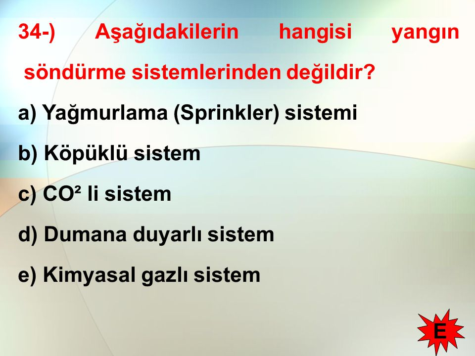 34-) Aşağıdakilerin hangisi yangın söndürme sistemlerinden değildir