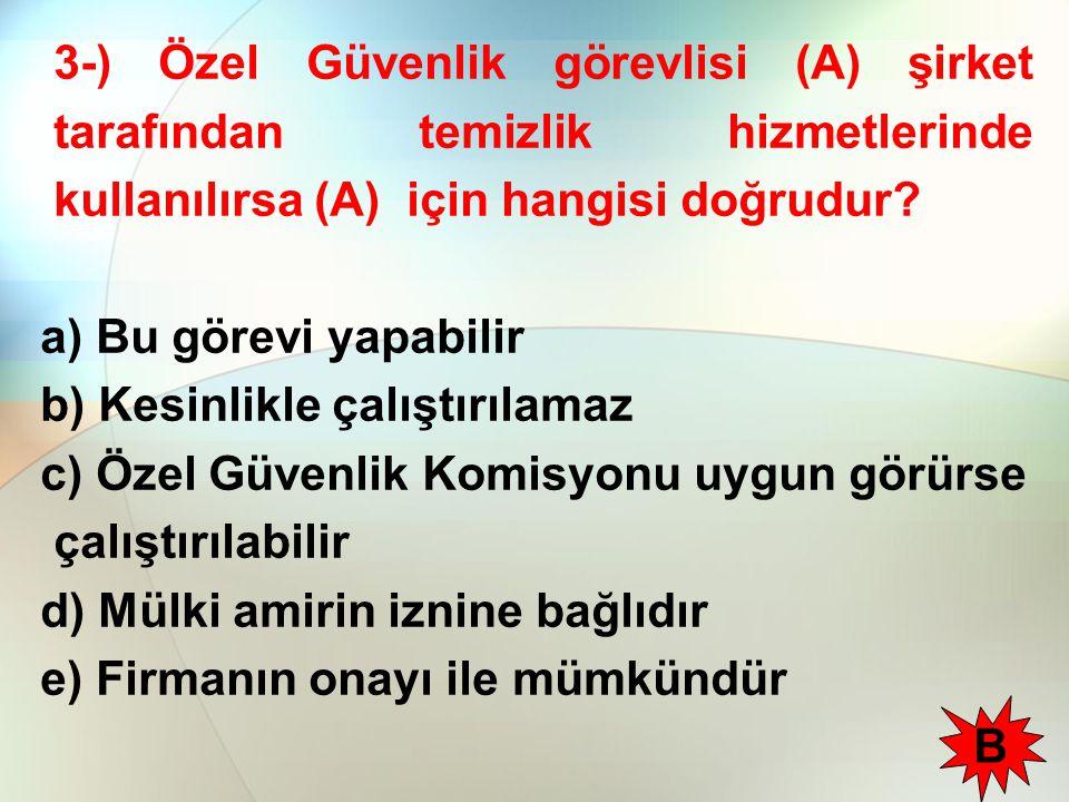 3-) Özel Güvenlik görevlisi (A) şirket tarafından temizlik hizmetlerinde kullanılırsa (A) için hangisi doğrudur