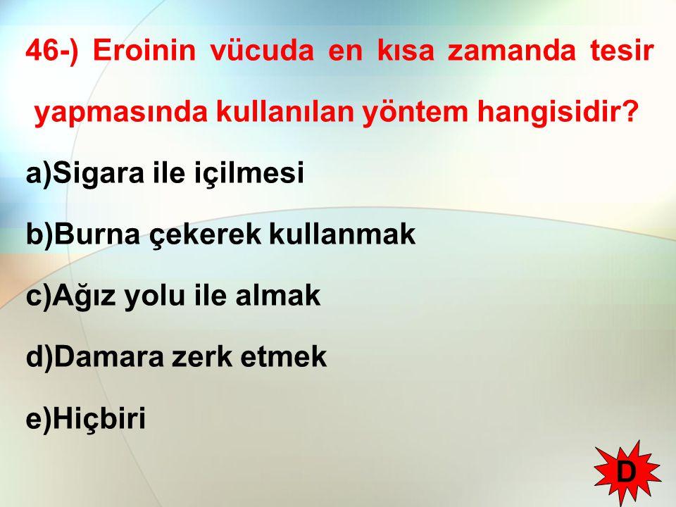 46-) Eroinin vücuda en kısa zamanda tesir yapmasında kullanılan yöntem hangisidir
