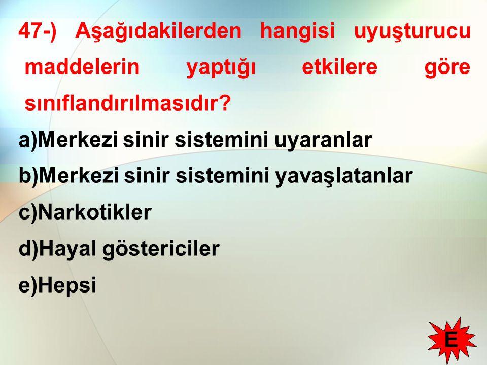 47-) Aşağıdakilerden hangisi uyuşturucu maddelerin yaptığı etkilere göre sınıflandırılmasıdır