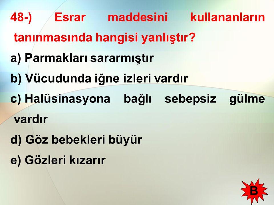 48-) Esrar maddesini kullananların tanınmasında hangisi yanlıştır