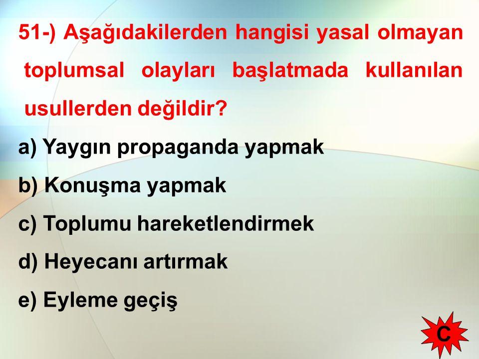 51-) Aşağıdakilerden hangisi yasal olmayan toplumsal olayları başlatmada kullanılan usullerden değildir