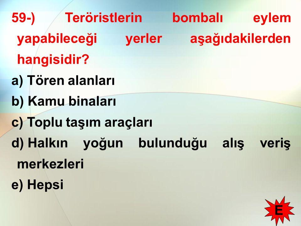 59-) Teröristlerin bombalı eylem yapabileceği yerler aşağıdakilerden hangisidir
