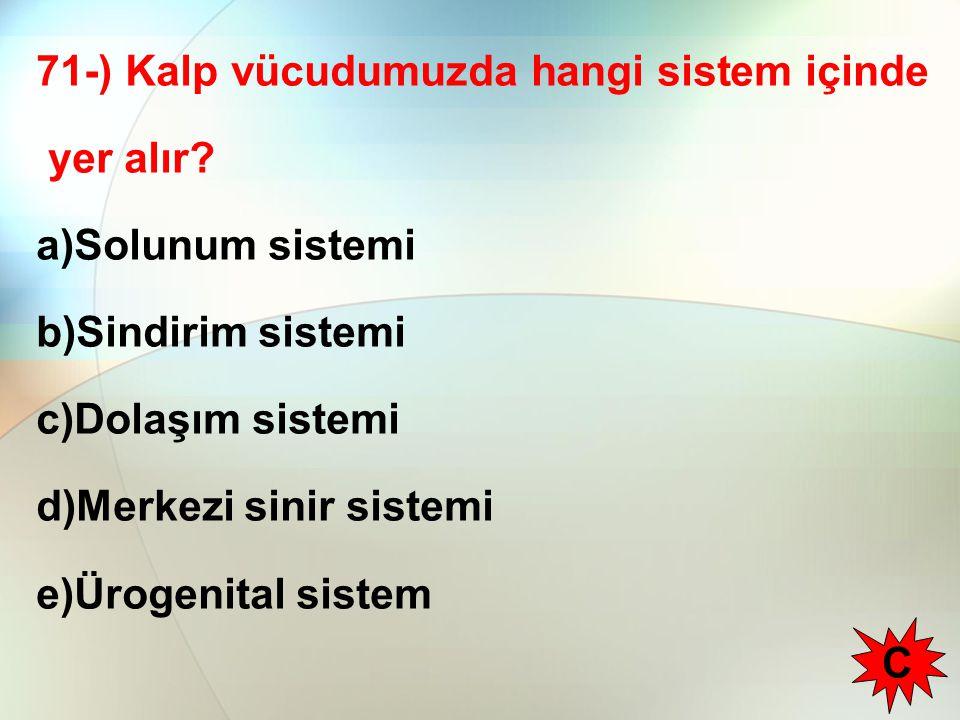 71-) Kalp vücudumuzda hangi sistem içinde yer alır