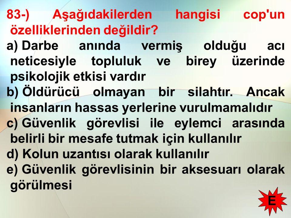 83-) Aşağıdakilerden hangisi cop un özelliklerinden değildir