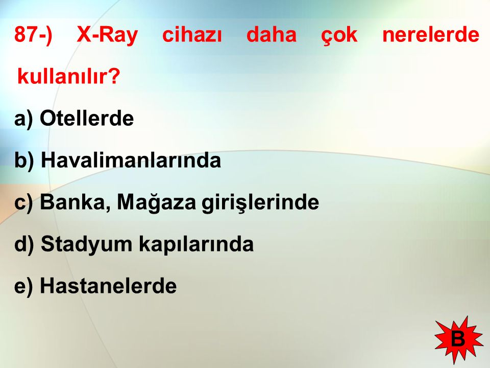 87-) X-Ray cihazı daha çok nerelerde kullanılır