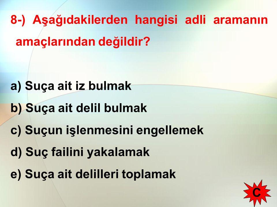 8-) Aşağıdakilerden hangisi adli aramanın amaçlarından değildir